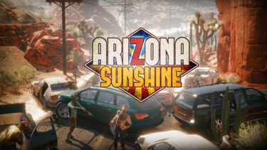 VRゾンビゲーム【ARIZONA SUSHINE(アリゾナサンシャイン)】攻略から、感想レビューまで!